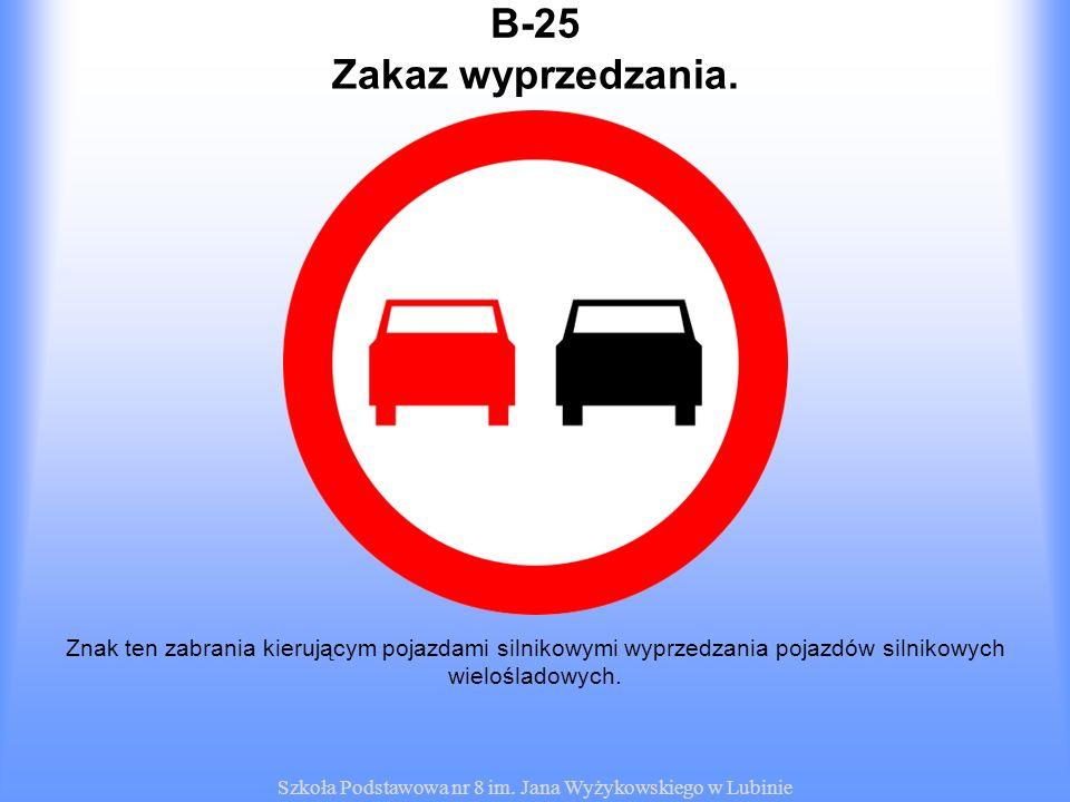 Szkoła Podstawowa nr 8 im. Jana Wyżykowskiego w Lubinie B-25 Znak ten zabrania kierującym pojazdami silnikowymi wyprzedzania pojazdów silnikowych wiel