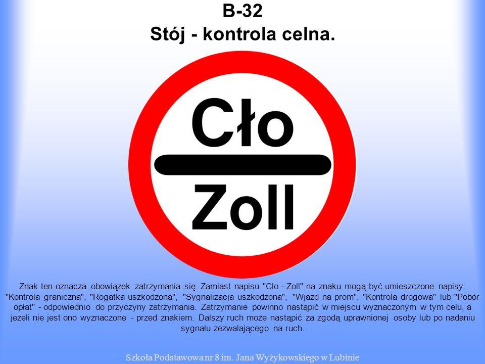Szkoła Podstawowa nr 8 im. Jana Wyżykowskiego w Lubinie B-32 Znak ten oznacza obowiązek zatrzymania się. Zamiast napisu