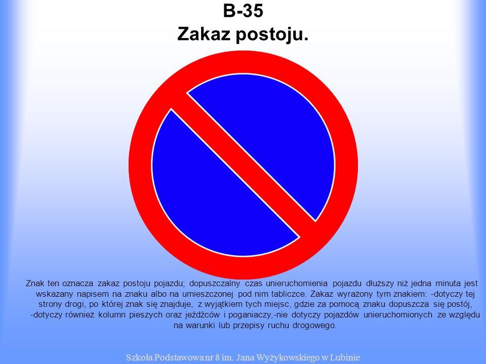 Szkoła Podstawowa nr 8 im. Jana Wyżykowskiego w Lubinie B-35 Znak ten oznacza zakaz postoju pojazdu; dopuszczalny czas unieruchomienia pojazdu dłuższy