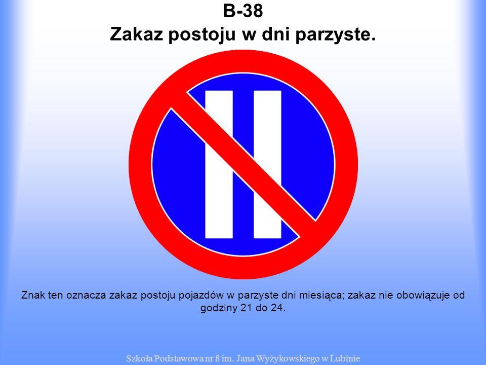 Szkoła Podstawowa nr 8 im. Jana Wyżykowskiego w Lubinie B-38 Znak ten oznacza zakaz postoju pojazdów w parzyste dni miesiąca; zakaz nie obowiązuje od