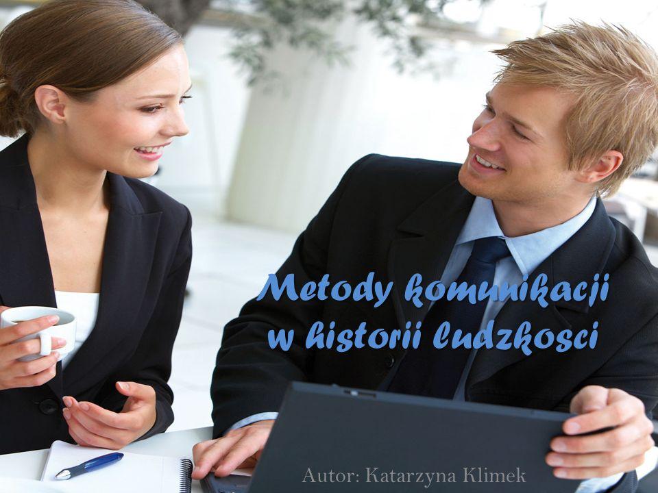 Metody komunikacji w historii ludzkosci Autor: Katarzyna Klimek