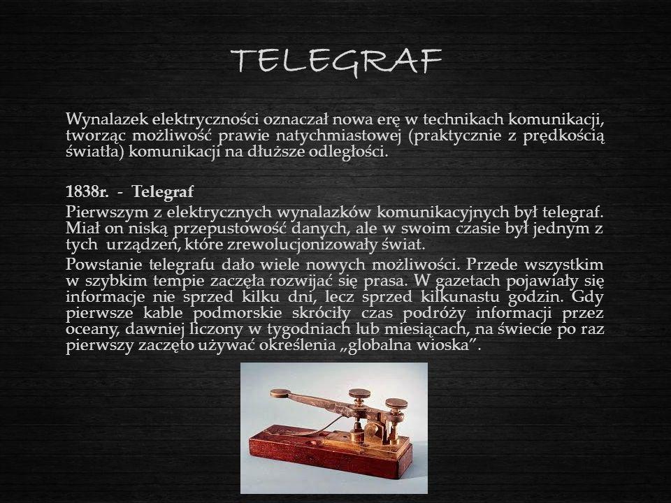 TELEGRAF Wynalazek elektryczności oznaczał nowa erę w technikach komunikacji, tworząc możliwość prawie natychmiastowej (praktycznie z prędkością świat