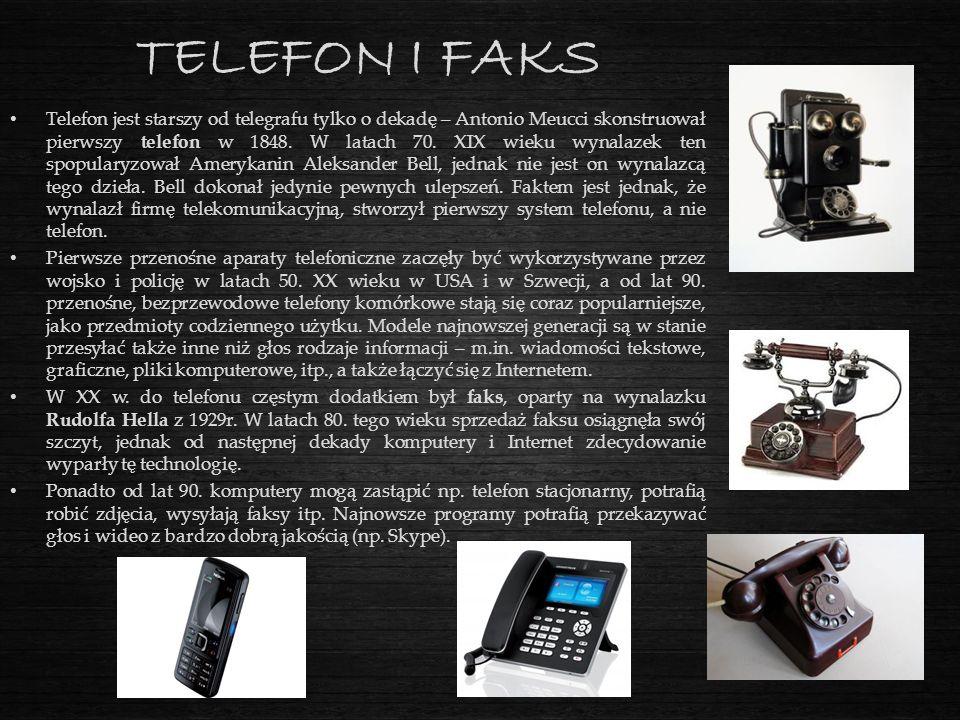TELEFON I FAKS Telefon jest starszy od telegrafu tylko o dekadę – Antonio Meucci skonstruował pierwszy telefon w 1848. W latach 70. XIX wieku wynalaze