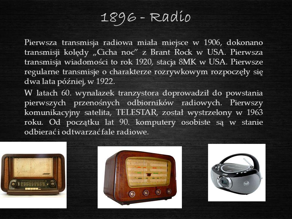 """1896 - Radio Pierwsza transmisja radiowa miała miejsce w 1906, dokonano transmisji kolędy """"Cicha noc"""" z Brant Rock w USA. Pierwsza transmisja wiadomoś"""