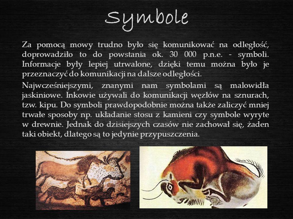 Symbole Za pomocą mowy trudno było się komunikować na odległość, doprowadziło to do powstania ok. 30 000 p.n.e. - symboli. Informacje były lepiej utrw