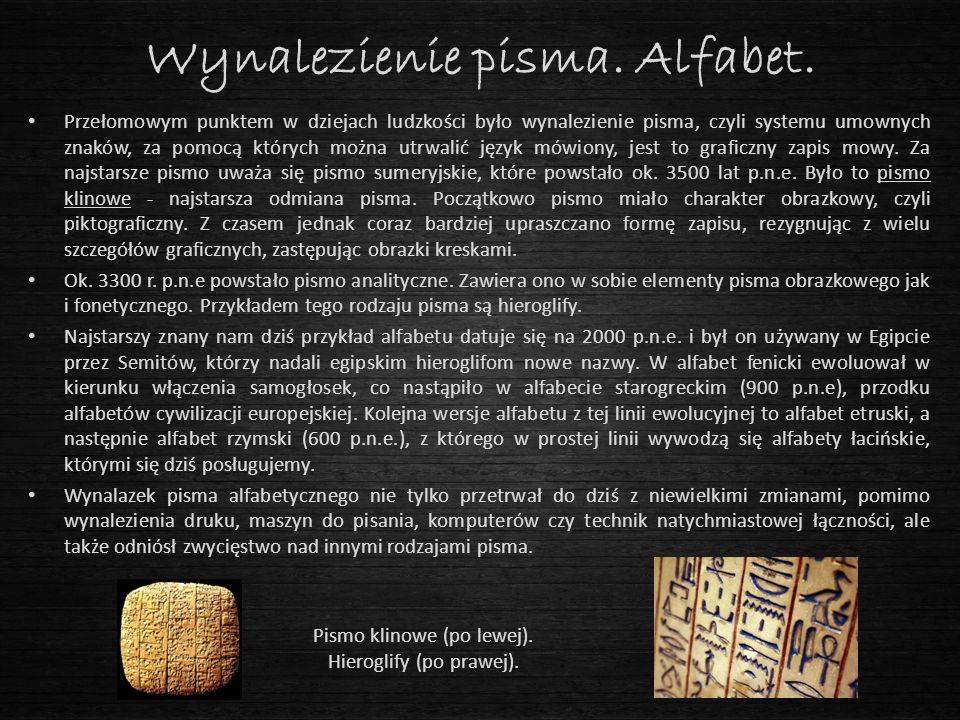 Wynalezienie pisma. Alfabet. Przełomowym punktem w dziejach ludzkości było wynalezienie pisma, czyli systemu umownych znaków, za pomocą których można