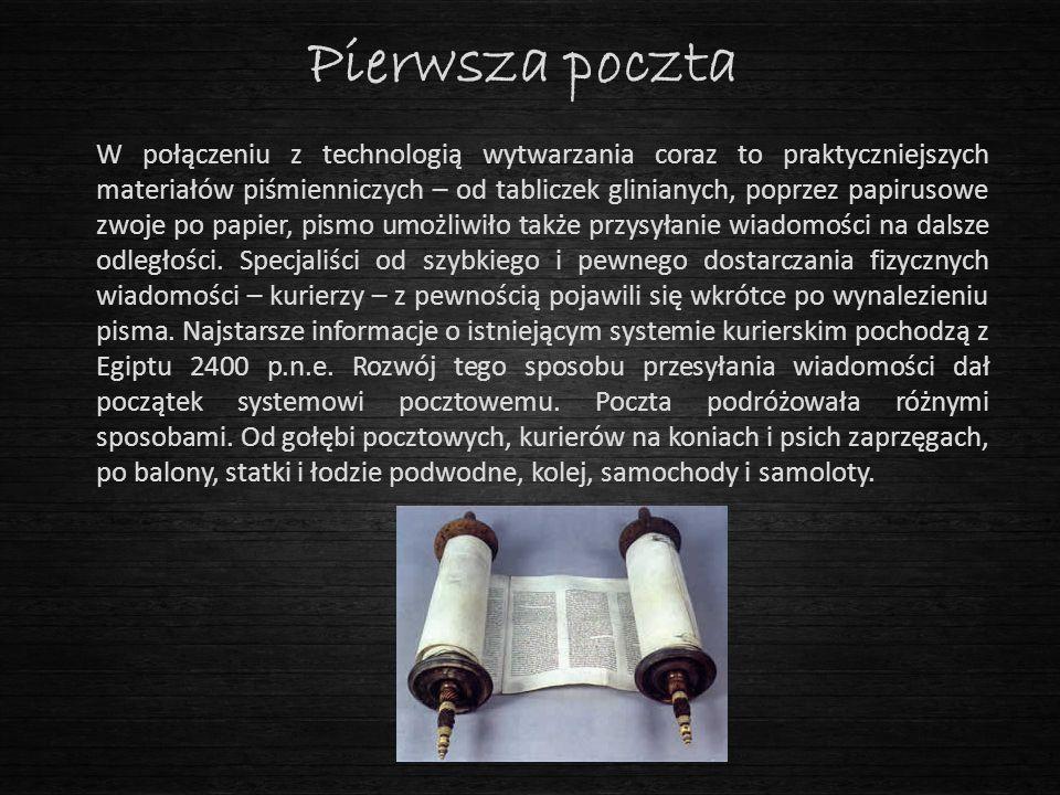 Pierwsza poczta W połączeniu z technologią wytwarzania coraz to praktyczniejszych materiałów piśmienniczych – od tabliczek glinianych, poprzez papirus