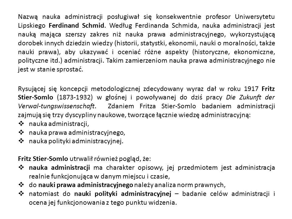 Nazwą nauka administracji posługiwał się konsekwentnie profesor Uniwersytetu Lipskiego Ferdinand Schmid. Według Ferdinanda Schmida, nauka administracj