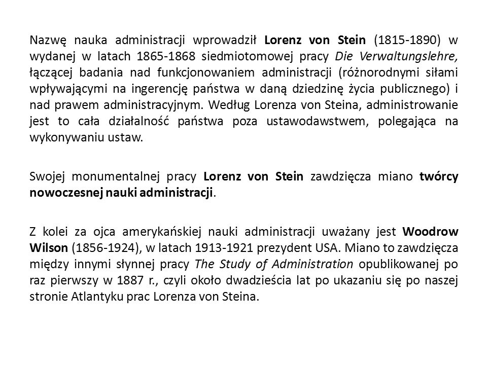 Nazwę nauka administracji wprowadził Lorenz von Stein (1815-1890) w wydanej w latach 1865-1868 siedmiotomowej pracy Die Verwaltungslehre, łączącej bad
