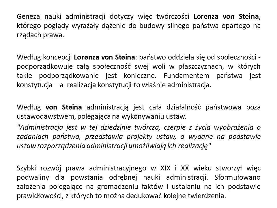 Geneza nauki administracji dotyczy więc twórczości Lorenza von Steina, którego poglądy wyrażały dążenie do budowy silnego państwa opartego na rządach