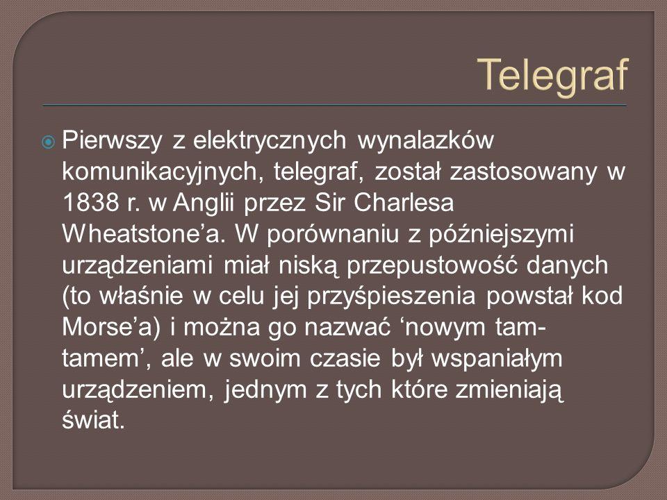 Telegraf  Pierwszy z elektrycznych wynalazków komunikacyjnych, telegraf, został zastosowany w 1838 r.
