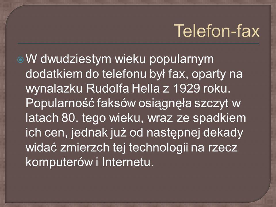 Telefon-fax  W dwudziestym wieku popularnym dodatkiem do telefonu był fax, oparty na wynalazku Rudolfa Hella z 1929 roku.
