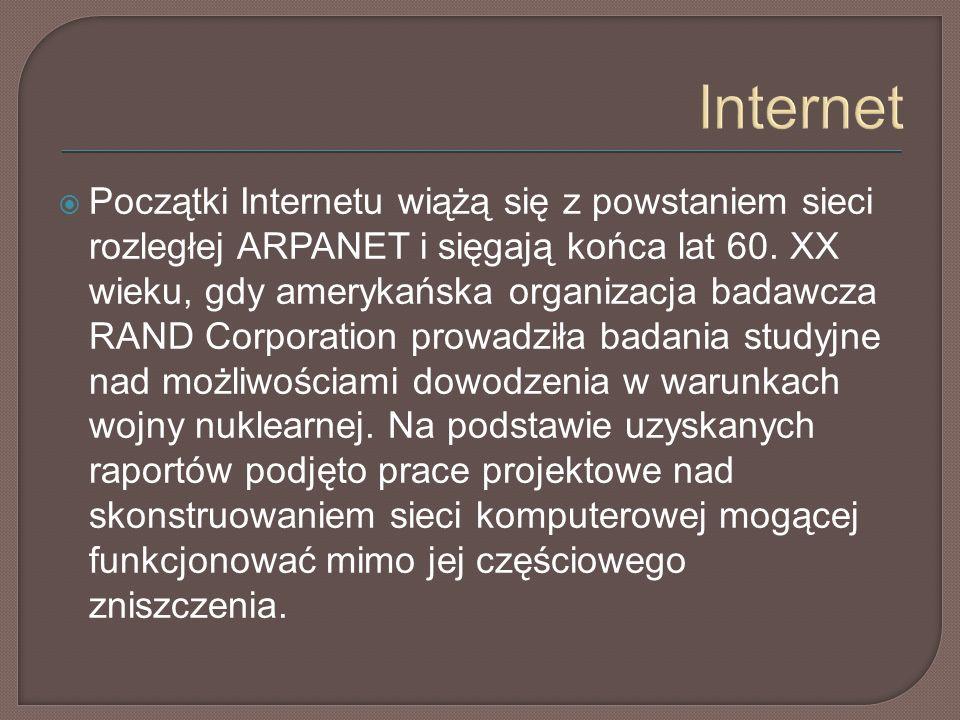 Internet  Początki Internetu wiążą się z powstaniem sieci rozległej ARPANET i sięgają końca lat 60.