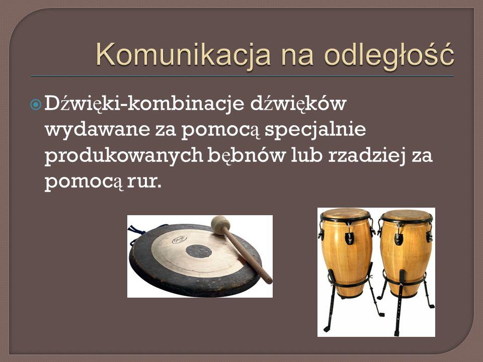  D ź wi ę ki-kombinacje d ź wi ę ków wydawane za pomoc ą specjalnie produkowanych b ę bnów lub rzadziej za pomoc ą rur.