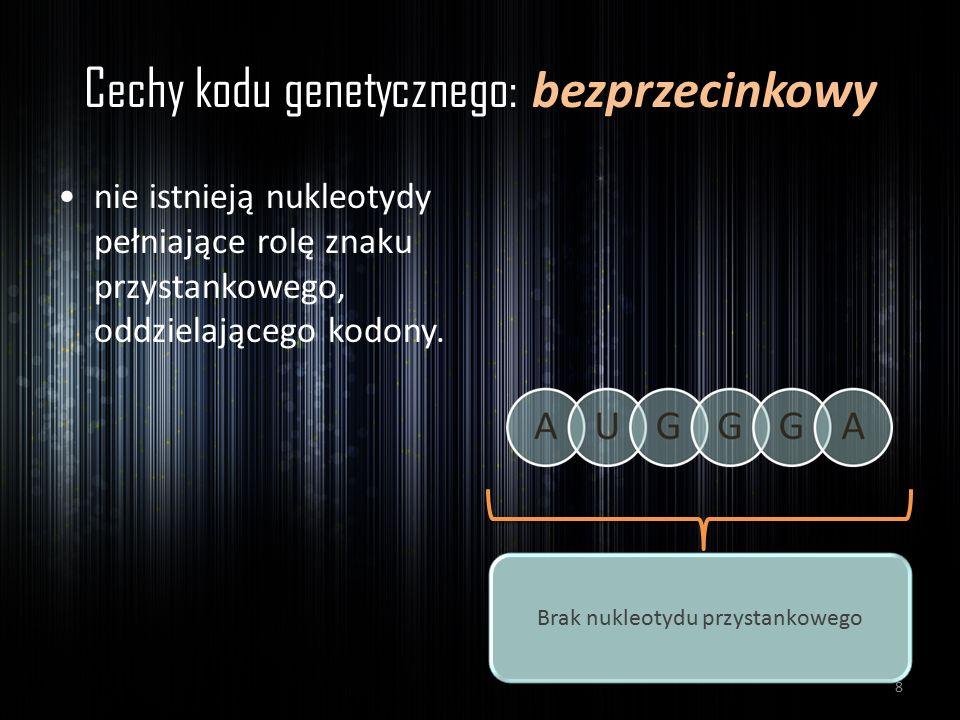 Cechy kodu genetycznego: bezprzecinkowy nie istnieją nukleotydy pełniające rolę znaku przystankowego, oddzielającego kodony. Brak nukleotydu przystank
