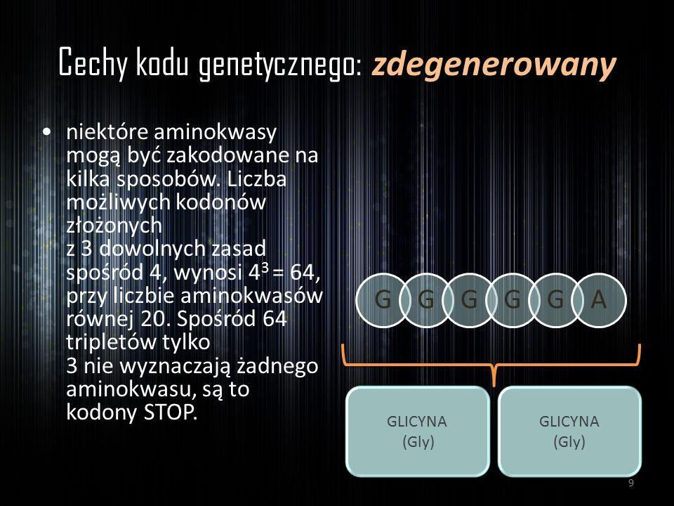 Cechy kodu genetycznego: zdegenerowany niektóre aminokwasy mogą być zakodowane na kilka sposobów. Liczba możliwych kodonów złożonych z 3 dowolnych zas
