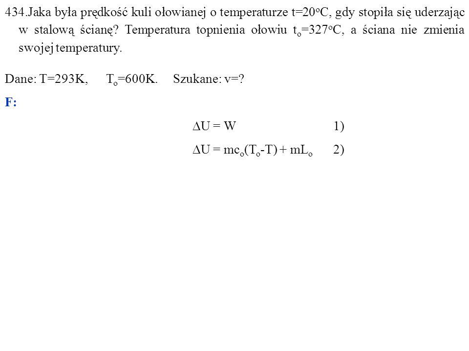 434.Jaka była prędkość kuli ołowianej o temperaturze t=20 o C, gdy stopiła się uderzając w stalową ścianę.
