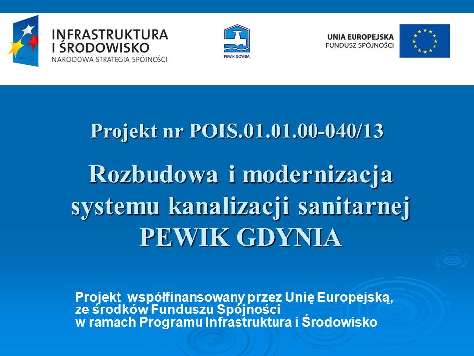 Rozbudowa i modernizacja systemu kanalizacji sanitarnej PEWIK GDYNIA Projekt nr POIS.01.01.00-040/13 Projekt współfinansowany przez Unię Europejską, ze środków Funduszu Spójności w ramach Programu Infrastruktura i Środowisko