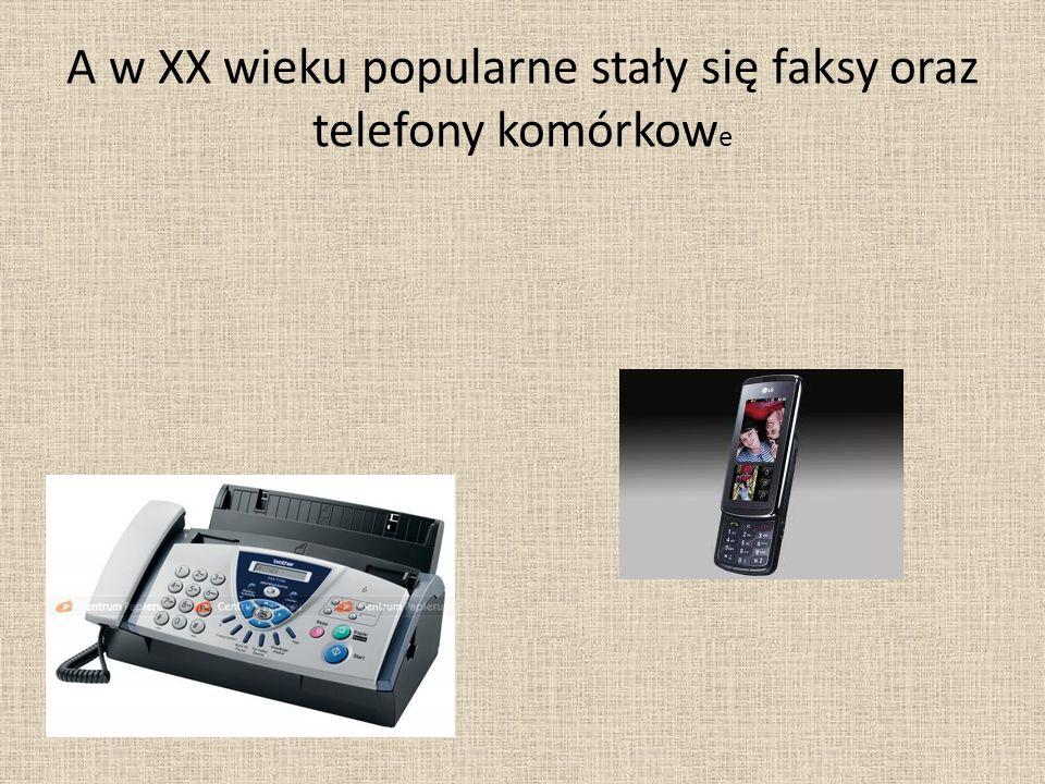 A w XX wieku popularne stały się faksy oraz telefony komórkow e