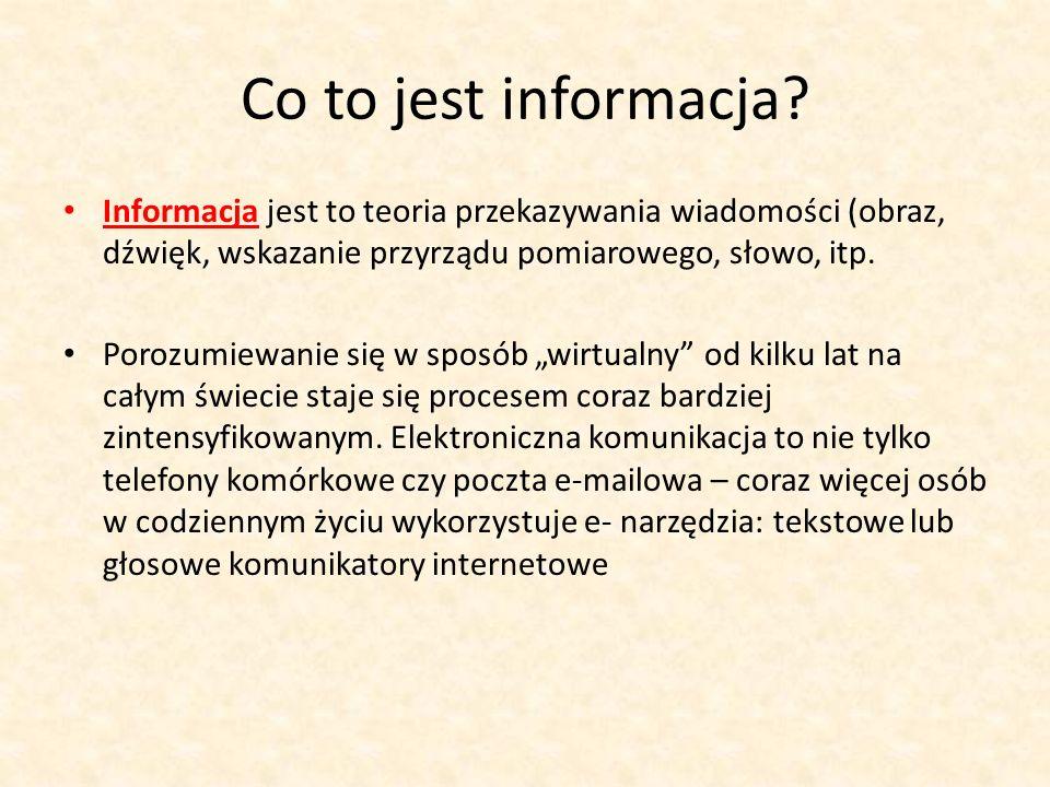 Co to jest informacja? Informacja jest to teoria przekazywania wiadomości (obraz, dźwięk, wskazanie przyrządu pomiarowego, słowo, itp. Porozumiewanie