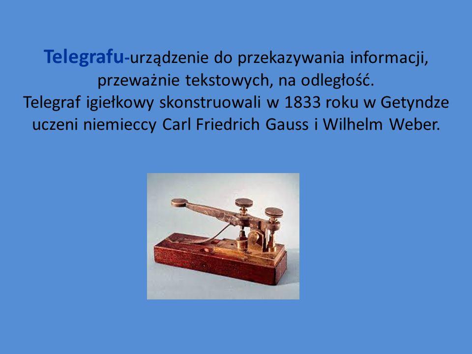 Telegrafu -urządzenie do przekazywania informacji, przeważnie tekstowych, na odległość.