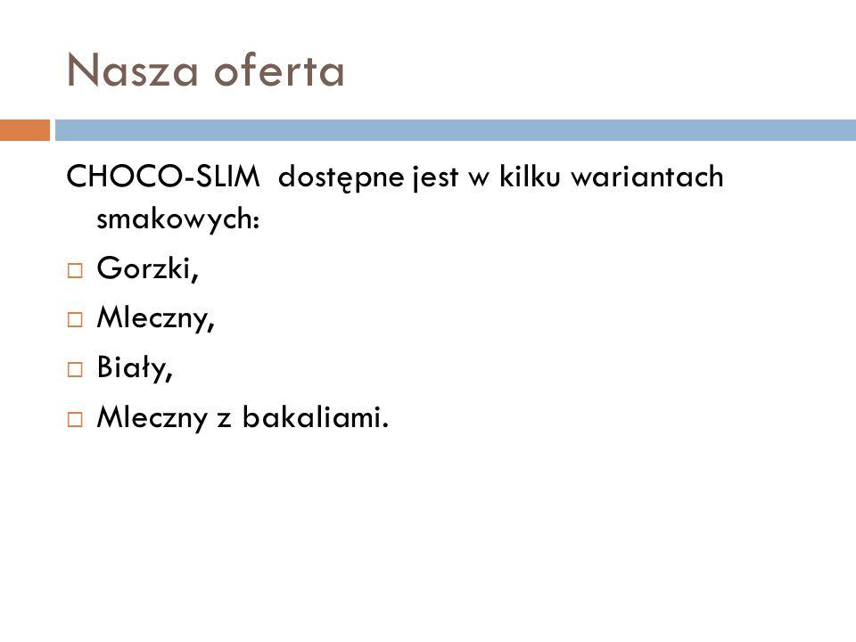 Nasza oferta CHOCO-SLIM dostępne jest w kilku wariantach smakowych:  Gorzki,  Mleczny,  Biały,  Mleczny z bakaliami.