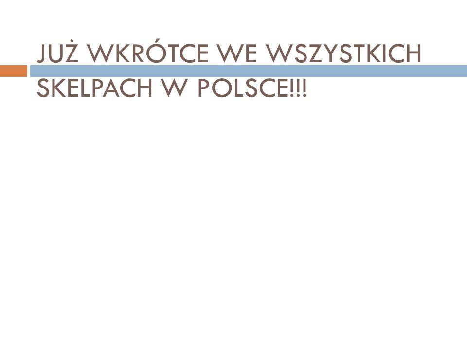 JUŻ WKRÓTCE WE WSZYSTKICH SKELPACH W POLSCE!!!