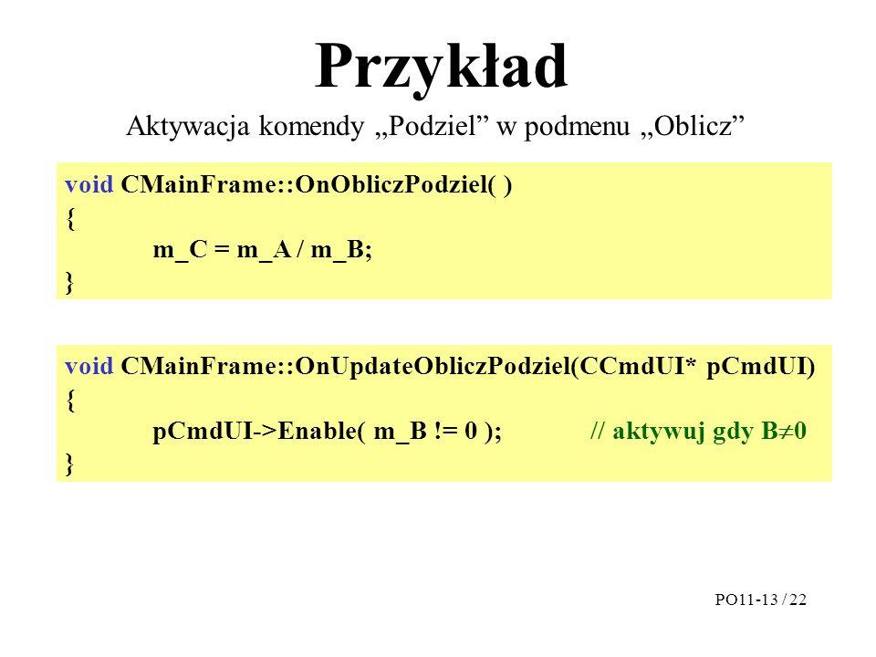 """Przykład Aktywacja komendy """"Podziel"""" w podmenu """"Oblicz"""" void CMainFrame::OnObliczPodziel( ) { m_C = m_A / m_B; } void CMainFrame::OnUpdateObliczPodzie"""