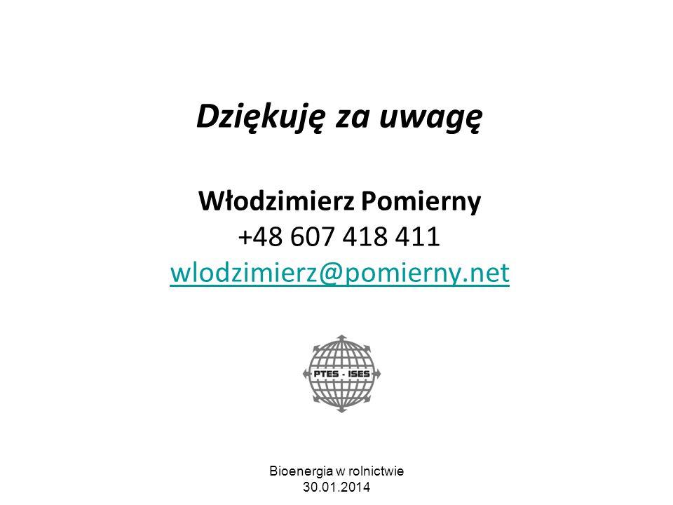 Dziękuję za uwagę Włodzimierz Pomierny +48 607 418 411 wlodzimierz@pomierny.net wlodzimierz@pomierny.net Bioenergia w rolnictwie 30.01.2014