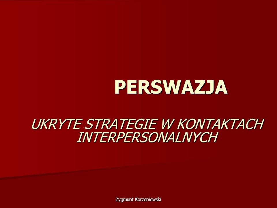 PERSWAZJA UKRYTE STRATEGIE W KONTAKTACH INTERPERSONALNYCH Zygmunt Korzeniewski
