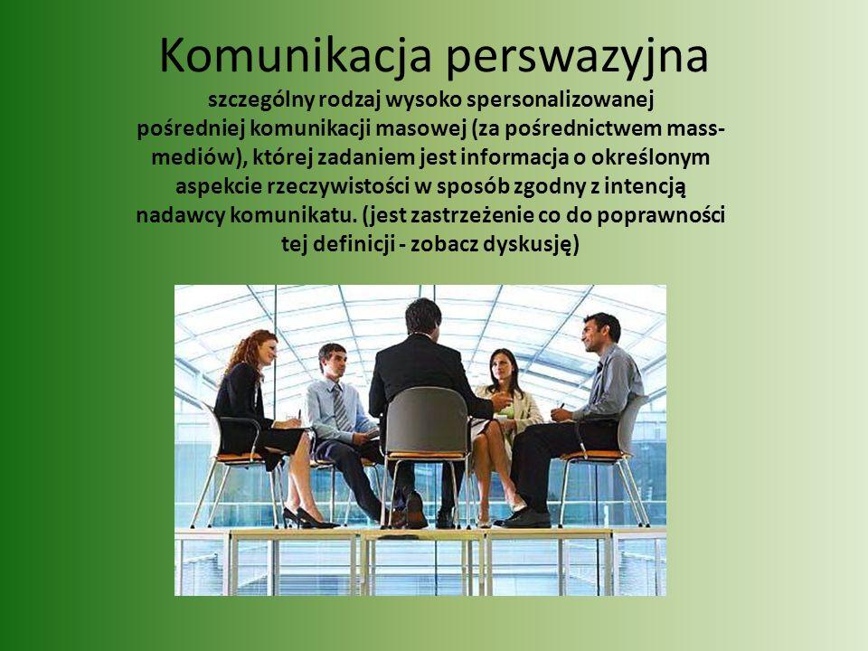 Komunikacja perswazyjna szczególny rodzaj wysoko spersonalizowanej pośredniej komunikacji masowej (za pośrednictwem mass- mediów), której zadaniem jes