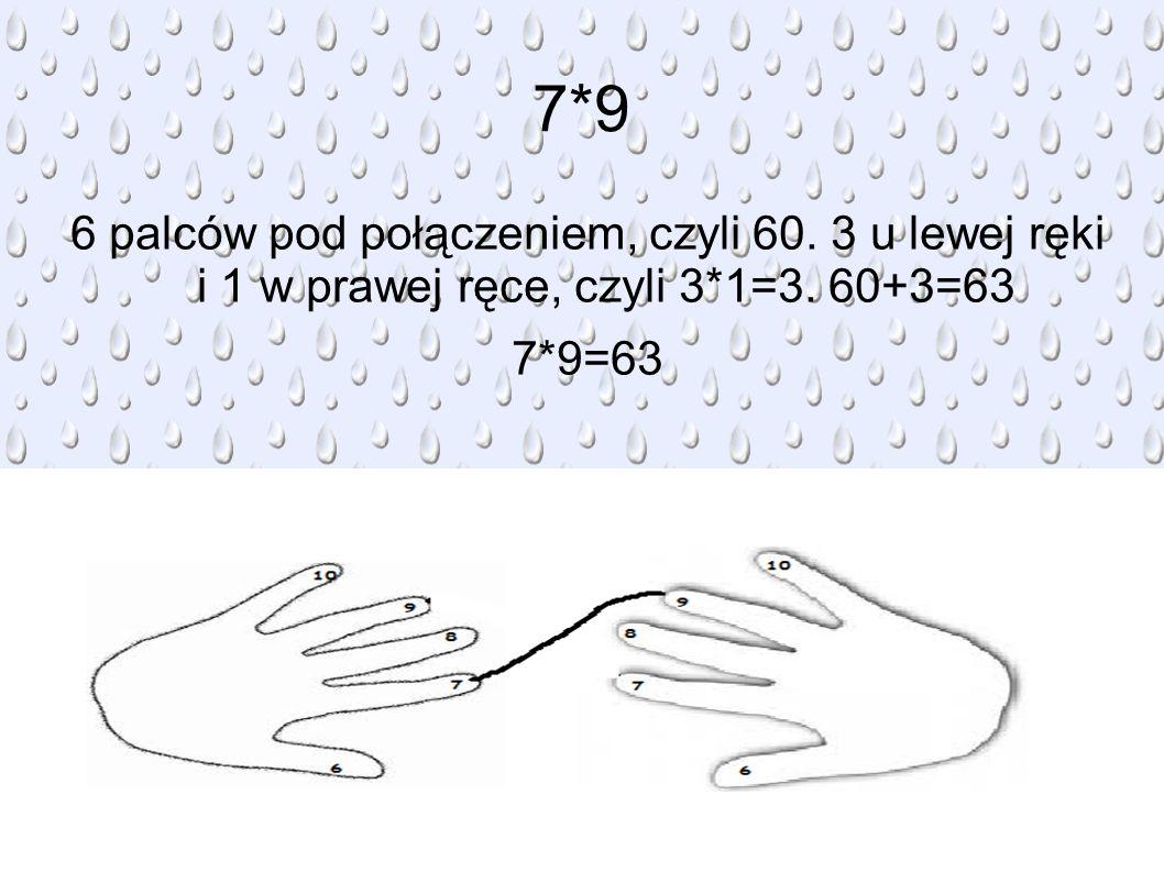 7*9 6 palców pod połączeniem, czyli 60.3 u lewej ręki i 1 w prawej ręce, czyli 3*1=3.
