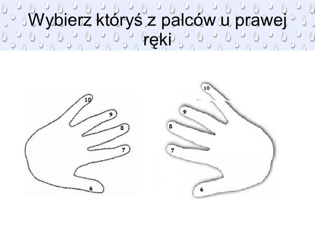 Wybierz któryś z palców u prawej ręki