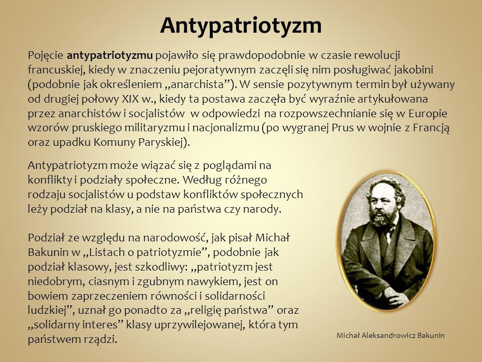 """Antypatriotyzm Pojęcie antypatriotyzmu pojawiło się prawdopodobnie w czasie rewolucji francuskiej, kiedy w znaczeniu pejoratywnym zaczęli się nim posługiwać jakobini (podobnie jak określeniem """"anarchista )."""
