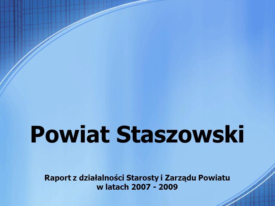 Powiat Staszowski Raport z działalności Starosty i Zarządu Powiatu w latach 2007 - 2009