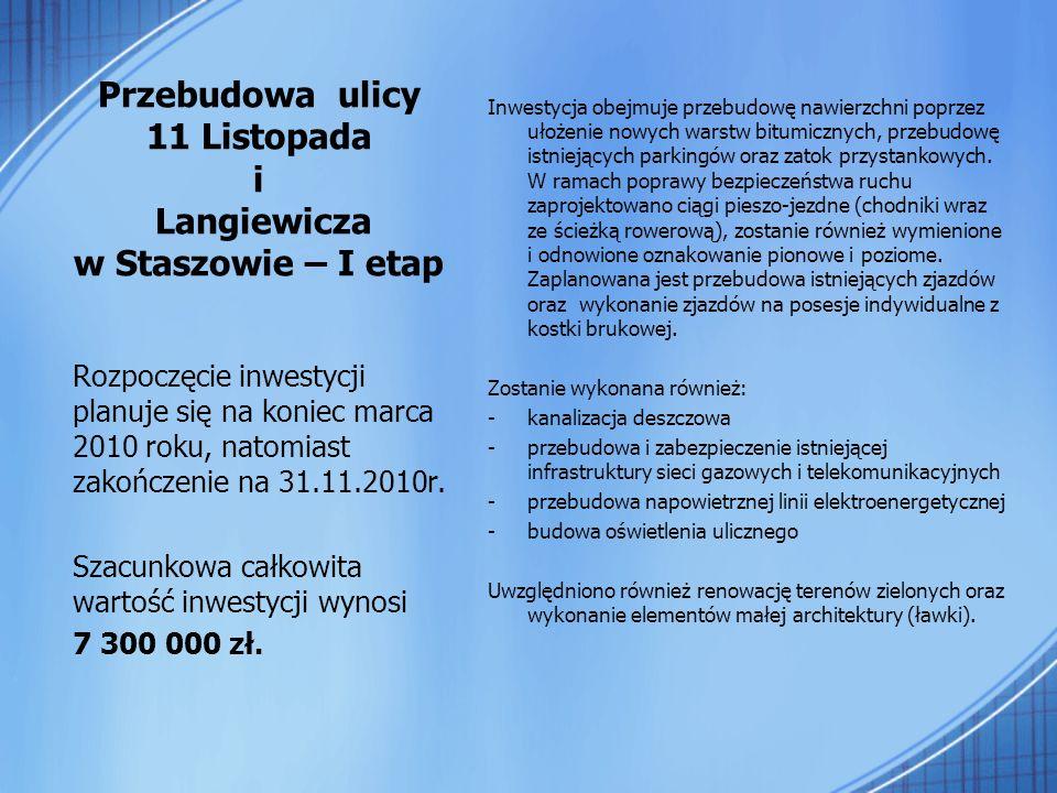 Przebudowa ulicy 11 Listopada i Langiewicza w Staszowie – I etap Inwestycja obejmuje przebudowę nawierzchni poprzez ułożenie nowych warstw bitumicznych, przebudowę istniejących parkingów oraz zatok przystankowych.