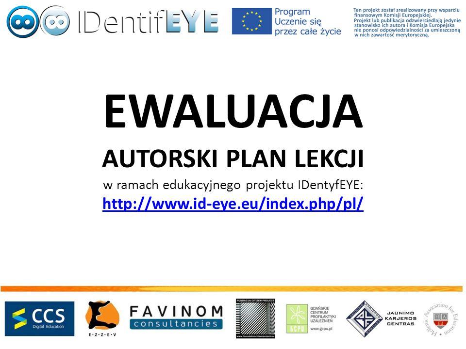 EWALUACJA AUTORSKI PLAN LEKCJI w ramach edukacyjnego projektu IDentyfEYE: http://www.id-eye.eu/index.php/pl/ http://www.id-eye.eu/index.php/pl/