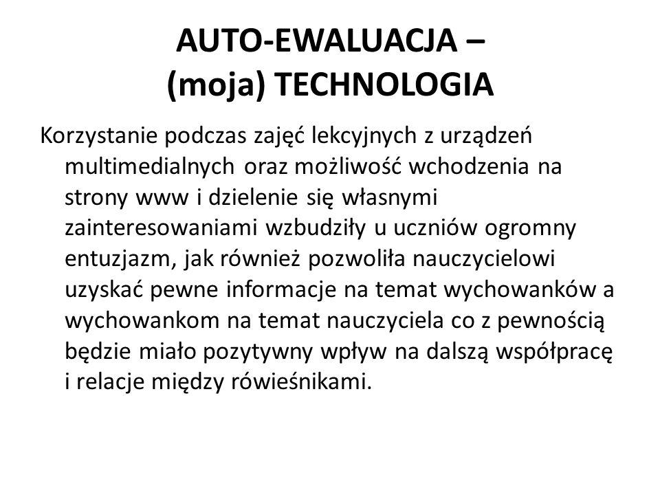 AUTO-EWALUACJA – (moja) TECHNOLOGIA Korzystanie podczas zajęć lekcyjnych z urządzeń multimedialnych oraz możliwość wchodzenia na strony www i dzieleni