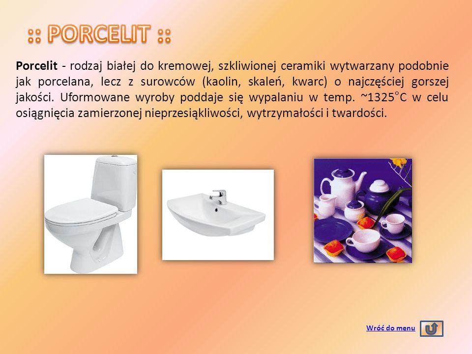 - biała - pokryta szkliwem - dobry izolator - odporna na działanie czynników chemicznych Wróć do menu rodzaj białej ceramiki wysokiej jakości, wynaleziony w Chinach w VII w.