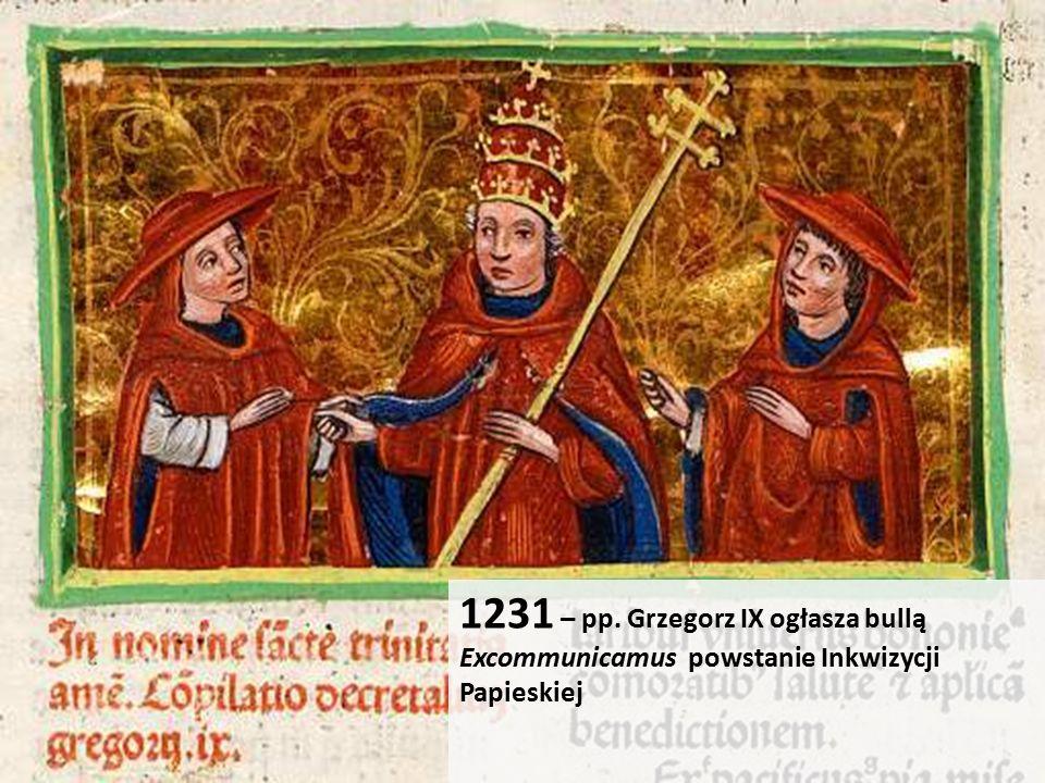 1231 – pp. Grzegorz IX ogłasza bullą Excommunicamus powstanie Inkwizycji Papieskiej