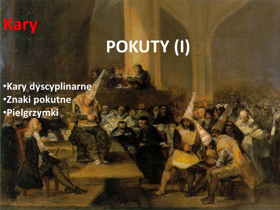 Kary POKUTY (I) Kary dyscyplinarne Znaki pokutne Pielgrzymki