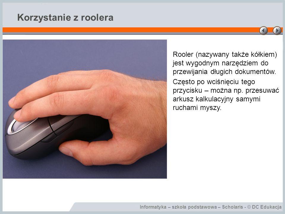 Informatyka – szkoła podstawowa – Scholaris - © DC Edukacja Korzystanie z roolera Rooler (nazywany także kółkiem) jest wygodnym narzędziem do przewija