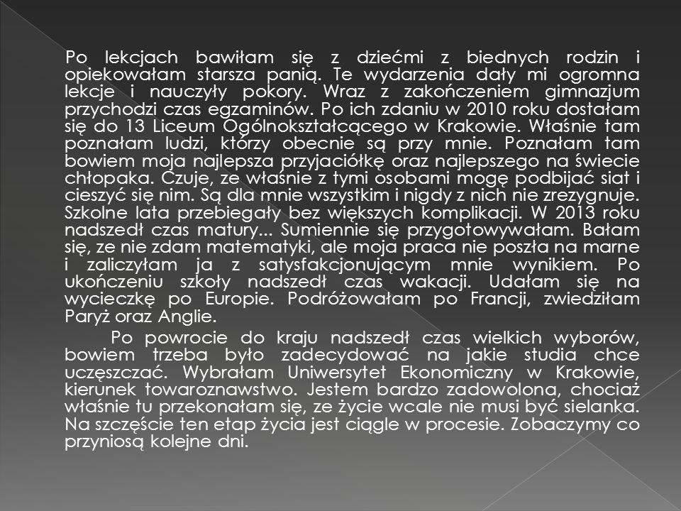 Moje życie rozpoczęło się 24 maja 1994 roku w Krakowie.