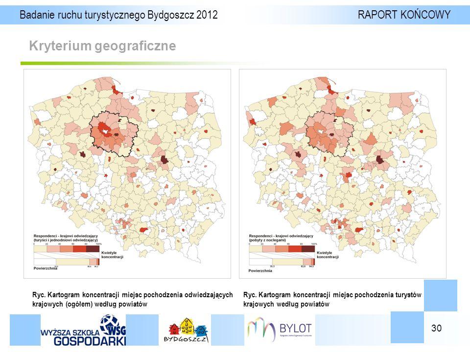 30 Kryterium geograficzne Badanie ruchu turystycznego Bydgoszcz 2012 RAPORT KOŃCOWY Ryc.