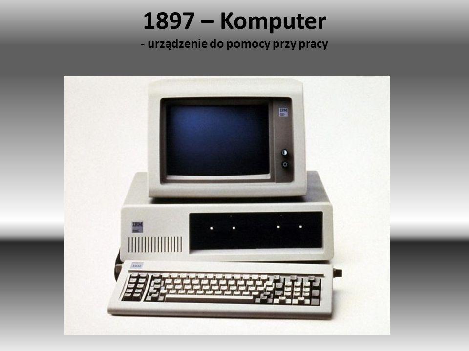 1897 – Komputer - urządzenie do pomocy przy pracy