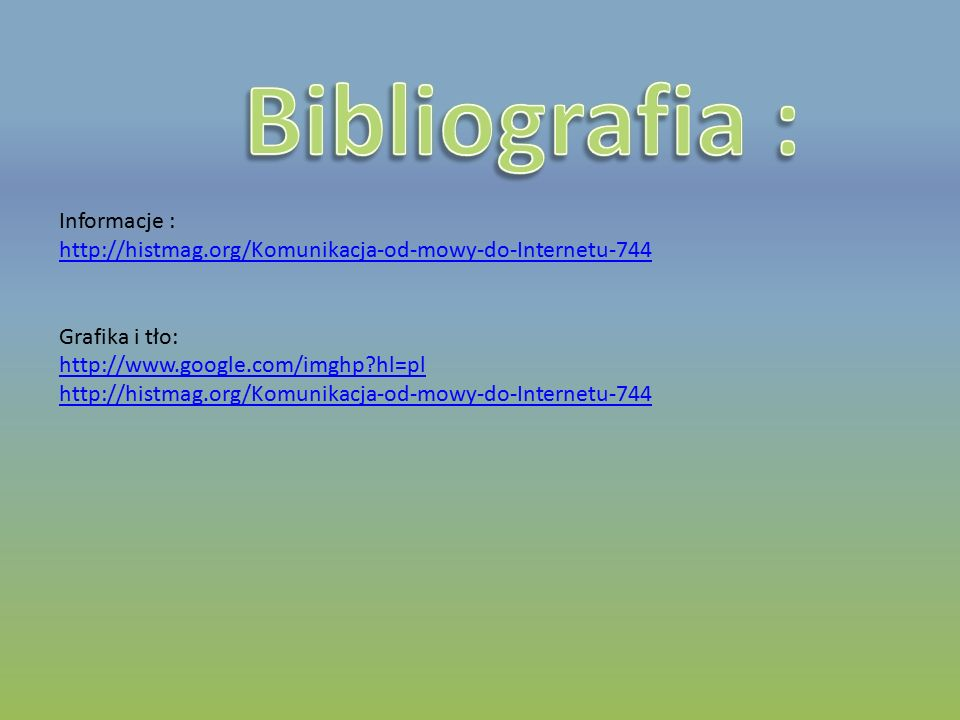 Informacje : http://histmag.org/Komunikacja-od-mowy-do-Internetu-744 Grafika i tło: http://www.google.com/imghp?hl=pl http://histmag.org/Komunikacja-o