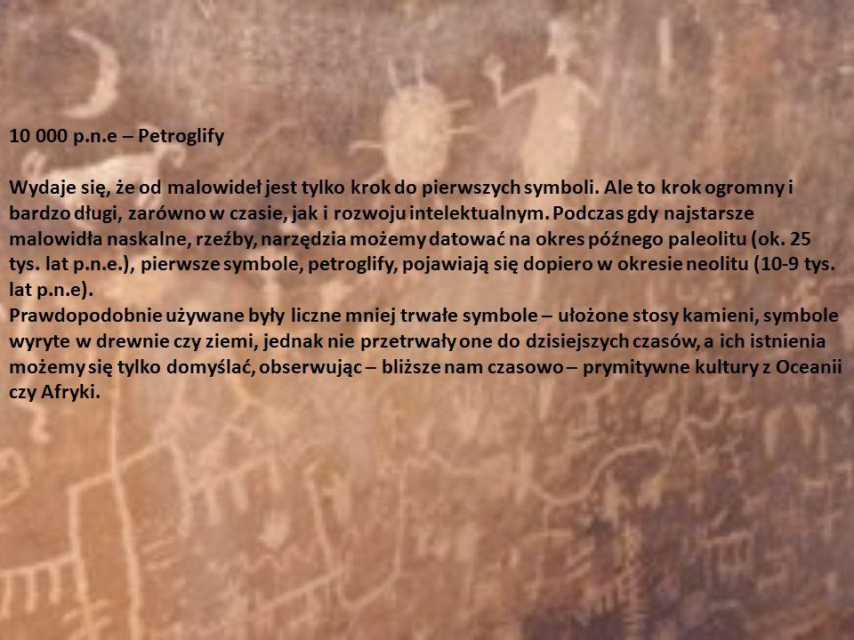10 000 p.n.e – Petroglify Wydaje się, że od malowideł jest tylko krok do pierwszych symboli. Ale to krok ogromny i bardzo długi, zarówno w czasie, jak