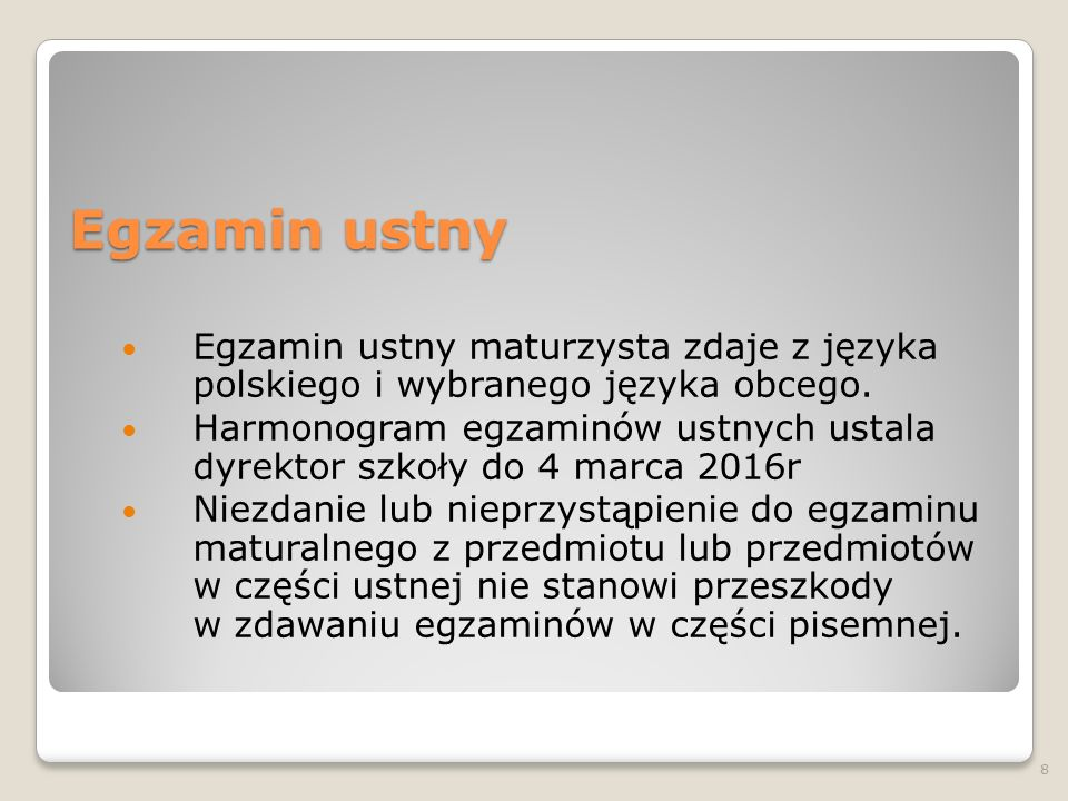 Egzamin ustny Egzamin ustny maturzysta zdaje z języka polskiego i wybranego języka obcego. Harmonogram egzaminów ustnych ustala dyrektor szkoły do 4 m