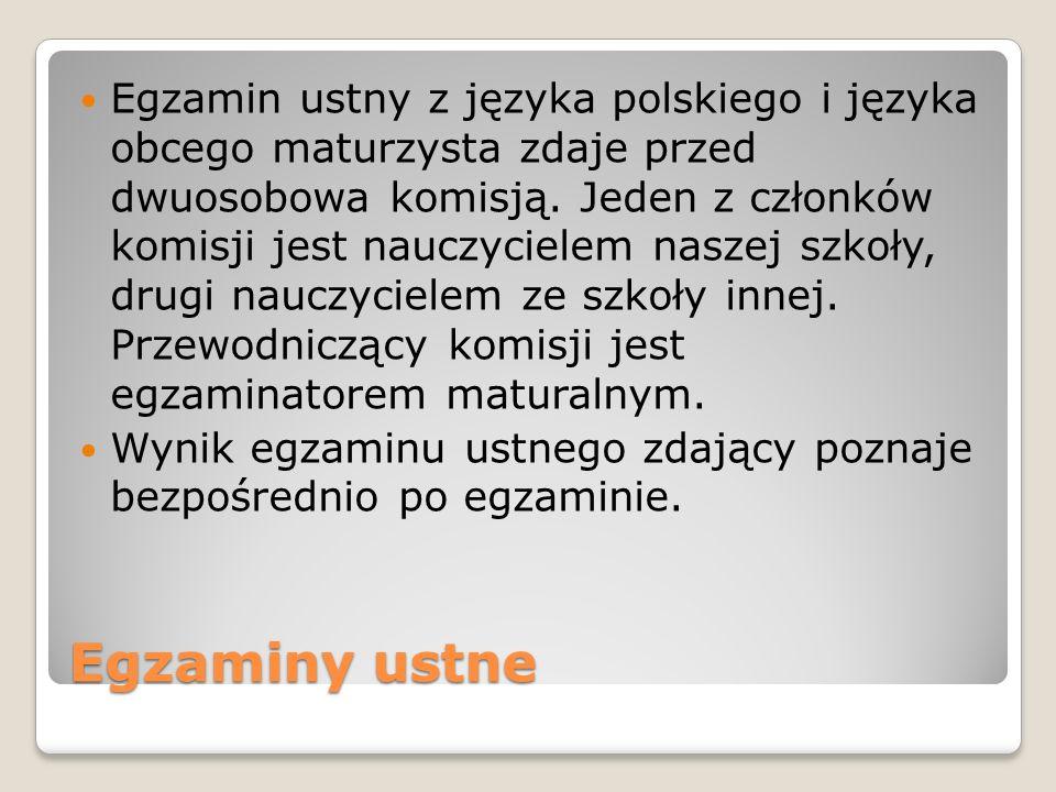 Egzaminy ustne Egzamin ustny z języka polskiego i języka obcego maturzysta zdaje przed dwuosobowa komisją. Jeden z członków komisji jest nauczycielem