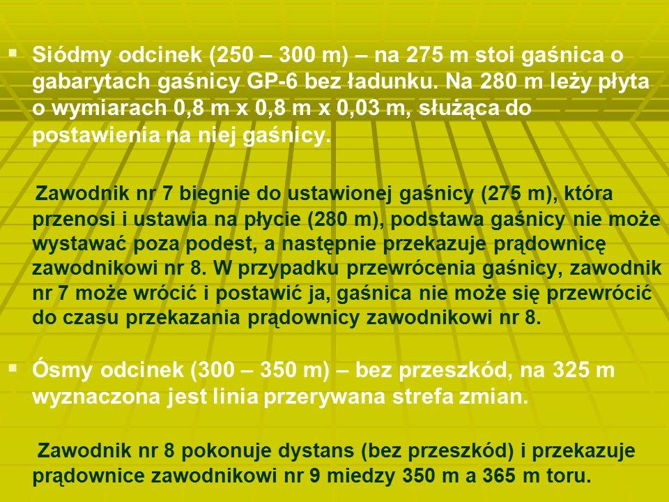   Siódmy odcinek (250 – 300 m) – na 275 m stoi gaśnica o gabarytach gaśnicy GP-6 bez ładunku. Na 280 m leży płyta o wymiarach 0,8 m x 0,8 m x 0,03 m